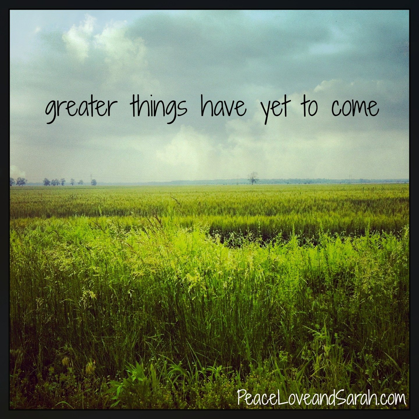 Greater Things Have Yet to Come