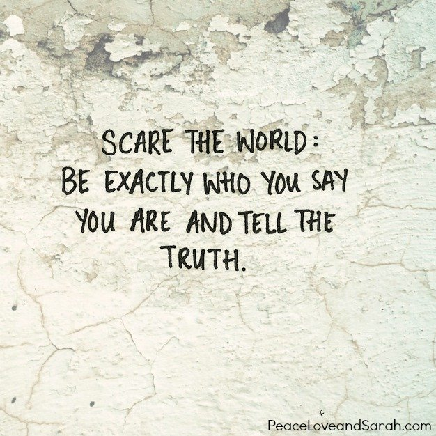 Be real. The world does not need more fake people.