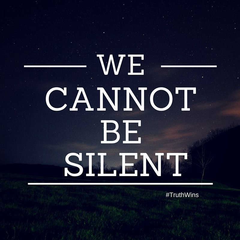 We Cannot Be Silent #truthwins