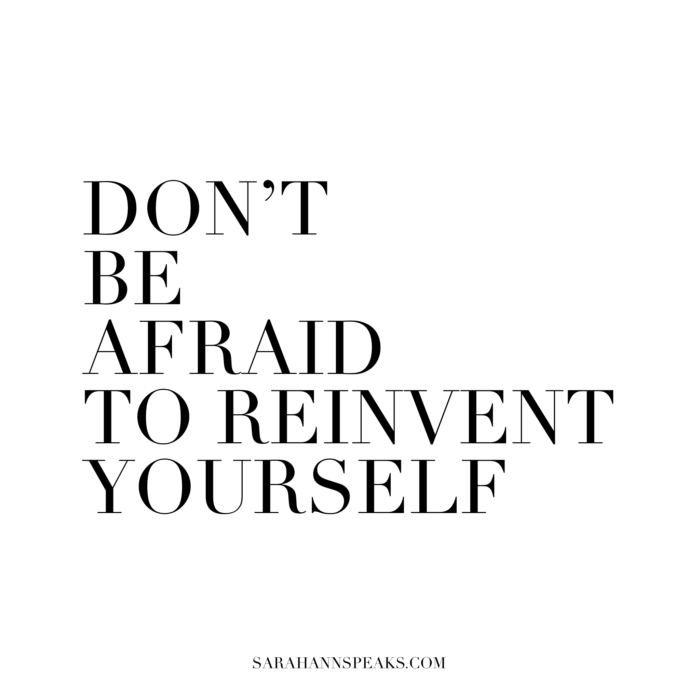 Don't be afraid to reinvent yourself
