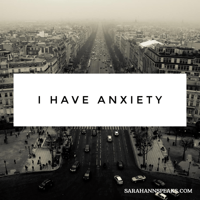 I have anxiety.