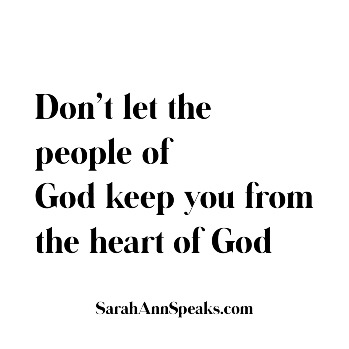 Don't let the People of God keep you from the heart of God